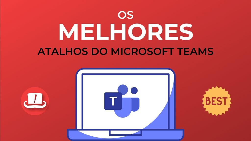 Melhores Atalhos do Microsoft Teams